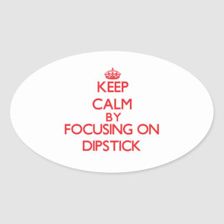 Keep Calm by focusing on Dipstick Oval Stickers