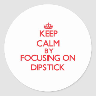 Keep Calm by focusing on Dipstick Sticker