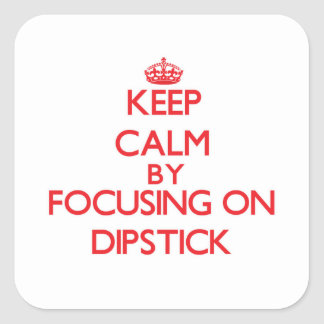 Keep Calm by focusing on Dipstick Stickers