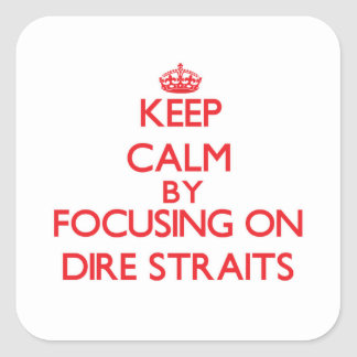 Keep Calm by focusing on Dire Straits Square Sticker