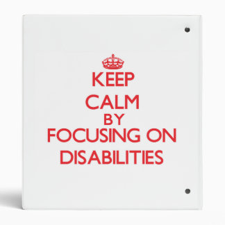 Keep Calm by focusing on Disabilities 3 Ring Binder