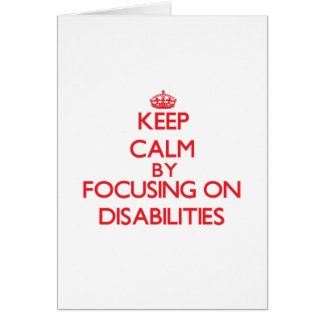Keep Calm by focusing on Disabilities Greeting Cards