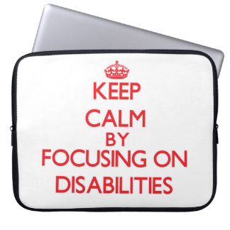 Keep Calm by focusing on Disabilities Laptop Computer Sleeve