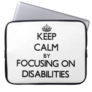 Keep Calm by focusing on Disabilities Laptop Computer Sleeves