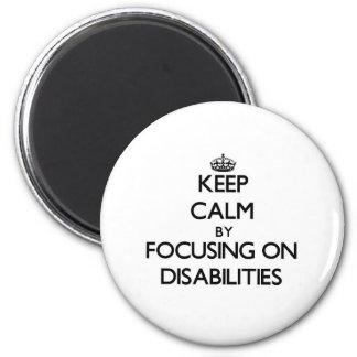 Keep Calm by focusing on Disabilities Fridge Magnet