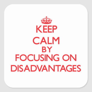 Keep Calm by focusing on Disadvantages Square Sticker