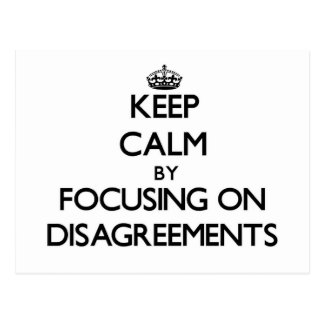 Keep Calm by focusing on Disagreements Post Cards