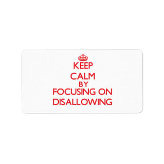 Keep Calm by focusing on Disallowing Address Label