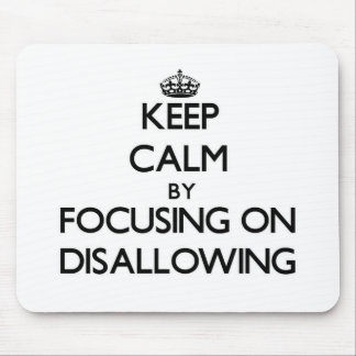 Keep Calm by focusing on Disallowing Mouse Pad