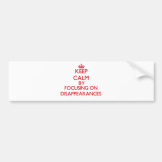 Keep Calm by focusing on Disappearances Bumper Stickers