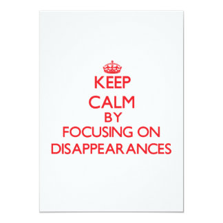 Keep Calm by focusing on Disappearances 5x7 Paper Invitation Card