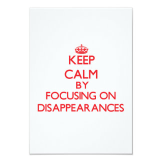 Keep Calm by focusing on Disappearances 3.5x5 Paper Invitation Card