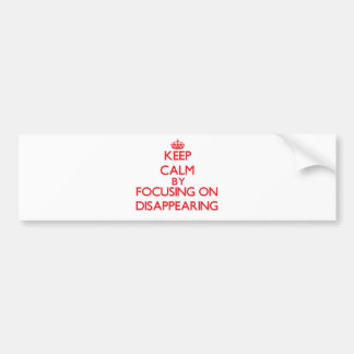 Keep Calm by focusing on Disappearing Bumper Sticker