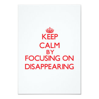 Keep Calm by focusing on Disappearing 3.5x5 Paper Invitation Card