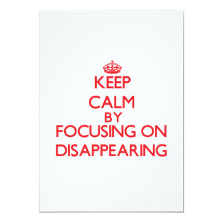Keep Calm by focusing on Disappearing 5x7 Paper Invitation Card