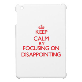 Keep Calm by focusing on Disappointing Cover For The iPad Mini
