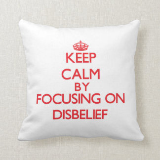 Keep Calm by focusing on Disbelief Throw Pillow