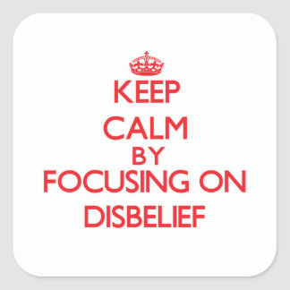 Keep Calm by focusing on Disbelief Square Stickers