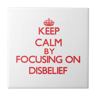 Keep Calm by focusing on Disbelief Tile