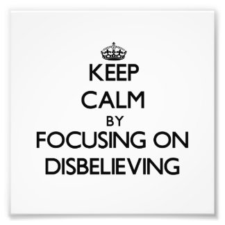 Keep Calm by focusing on Disbelieving Art Photo