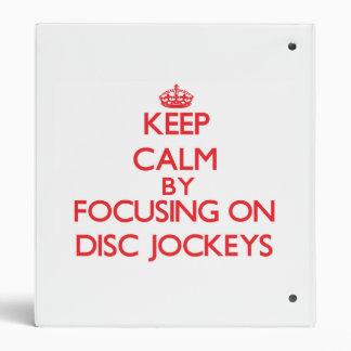 Keep Calm by focusing on Disc Jockeys 3 Ring Binder