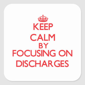 Keep Calm by focusing on Discharges Stickers