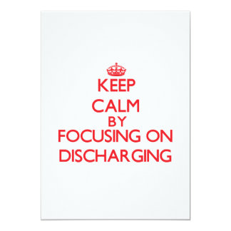 Keep Calm by focusing on Discharging 5x7 Paper Invitation Card