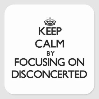 Keep Calm by focusing on Disconcerted Square Sticker
