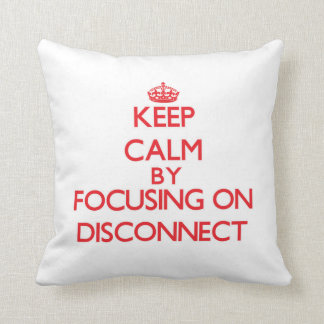 Keep Calm by focusing on Disconnect Pillow