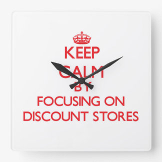 Keep Calm by focusing on Discount Stores Square Wallclock