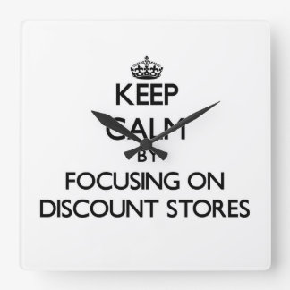 Keep Calm by focusing on Discount Stores Square Wall Clocks