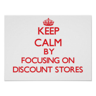 Keep Calm by focusing on Discount Stores Poster