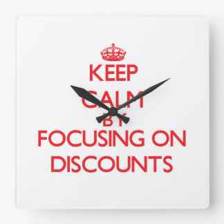 Keep Calm by focusing on Discounts Square Wallclock