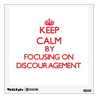 Keep Calm by focusing on Discouragement Wall Sticker