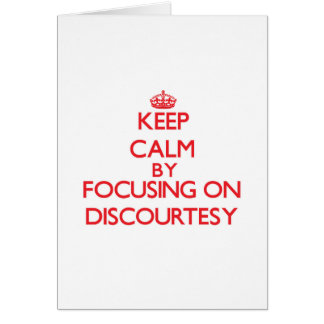 Keep Calm by focusing on Discourtesy Greeting Cards