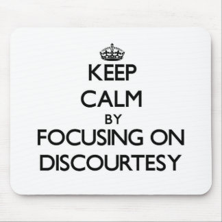 Keep Calm by focusing on Discourtesy Mousepad