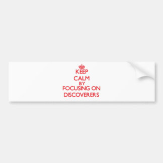 Keep Calm by focusing on Discoverers Bumper Sticker