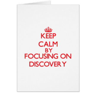 Keep Calm by focusing on Discovery Greeting Card