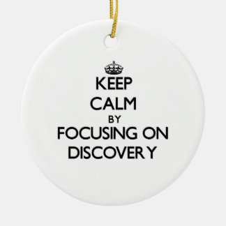 Keep Calm by focusing on Discovery Christmas Ornament