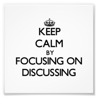 Keep Calm by focusing on Discussing Photographic Print