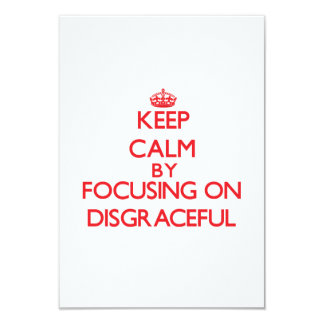 Keep Calm by focusing on Disgraceful 3.5x5 Paper Invitation Card