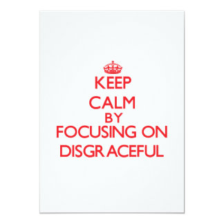 Keep Calm by focusing on Disgraceful 5x7 Paper Invitation Card