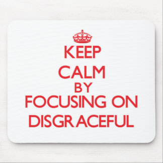Keep Calm by focusing on Disgraceful Mousepads