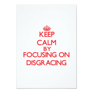 Keep Calm by focusing on Disgracing 5x7 Paper Invitation Card