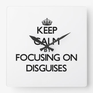 Keep Calm by focusing on Disguises Square Wall Clock