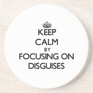 Keep Calm by focusing on Disguises Drink Coasters