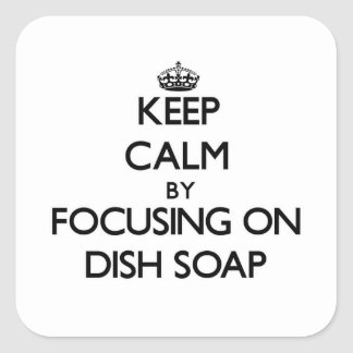 Keep Calm by focusing on Dish Soap Stickers