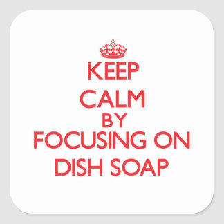 Keep Calm by focusing on Dish Soap Sticker