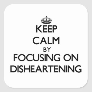 Keep Calm by focusing on Disheartening Square Sticker