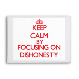 Keep Calm by focusing on Dishonesty Envelope